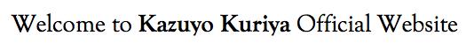 Kazuyo Kuriya Official Website